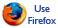 Use Firefox